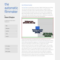 Canon 550d Movie Crop Mode - Blog - the automatic filmmaker is Steve Ellington