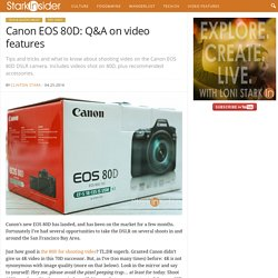 Canon EOS 80D: Q&A on video features