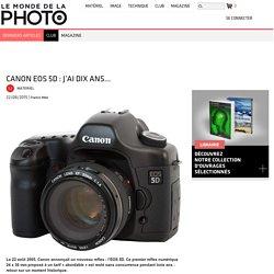 Canon EOS 5D : j'ai dix ans…