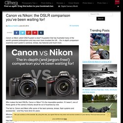 Canon vs Nikon: the DSLR comparison you've been waiting for!