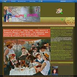 """vidéo 1202 : A. Renoir - """"Le déjeuner des canotiers"""" (1881), expliquée par le téléfilm-fiction de France 5: Le vernis craque."""