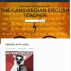 Memes with Sass – The Canswedian English Teacher