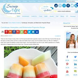 Cantaloupe, Honeydew, and Watermelon Popsicles Recipe
