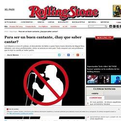 Para ser un buen cantante, ¿hay que saber cantar? - Rolling Stone España