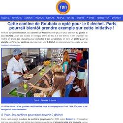 TDN 09/07/19 Cette cantine de Roubaix a opté pour le 0 déchet. Paris pourrait bientôt prendre exemple sur cette initiative !