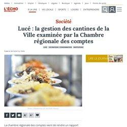 L ECHO REPUBLICAIN 30/10/19 Lucé : la gestion des cantines de la Ville examinée par la Chambre régionale des comptes