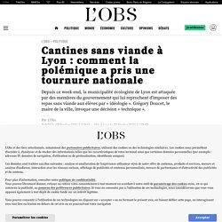 23 fév. 2021 Cantines sans viande à Lyon: comment la polémique a pris une tournure nationale