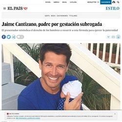 Jaime Cantizano, padre por gestación subrogada