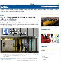 Finance: La Banque cantonale de Zurich présente un «risque systémique» - Économie