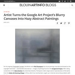 Artist Turns the Google Art Project's Blurry Canvases Into Hazy Abstract Paintings