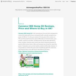 Canzana CBD Hemp Oil Reviews, Price and Where to Buy in UK? - AshwagandhaPlus CBD Oil