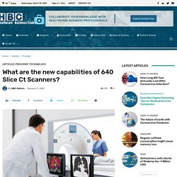 What are the new capabilities of 640 Slice Ct Scanners?