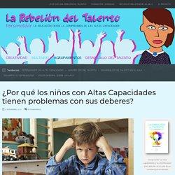 ¿Por qué los niños con Altas Capacidades tienen problemas con sus deberes? – LA REBELIÓN DEL TALENTO