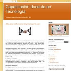 Capacitación docente en Tecnología: Netiquetas : las formas de comunicarnos en la web