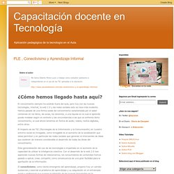 Capacitación docente en Tecnología: PLE , Conectivismo y Aprendizaje Informal