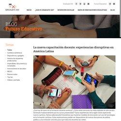 Graduate XXI » La nueva capacitación docente: experiencias disruptivas en América Latina