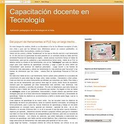 Capacitación docente en Tecnología: Del popurrí de Herramientas al PLE hay un largo trecho...