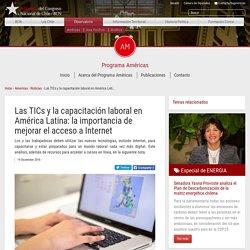 Las TICs y la capacitación laboral en América Latina: la importancia de mejorar el acceso a Internet - Programa Americas