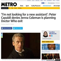 Doctor Who: Peter Capaldi denies Jenna Coleman is leaving show, saying 'I'm not looking for a new assistant'