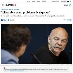 """El hambre: Martín Caparrós: """"El hambre es un problema de riqueza"""""""