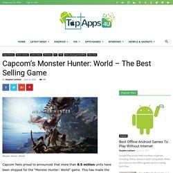 Capcom's Monster Hunter: World – The Best Selling Game