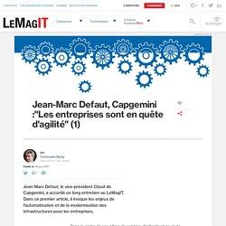 """Jean-Marc Defaut, Capgemini :""""Les entreprises sont en quête d'agilité"""" (1)"""