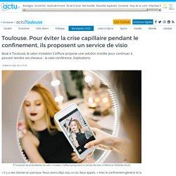 Toulouse. Pour éviter la crise capillaire pendant le confinement, ils proposent un service de visio
