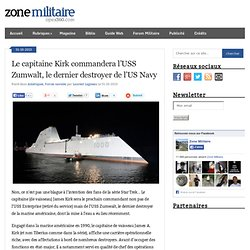 Blog Archive Le capitaine Kirk commandera l'USS Zumwalt, le dernier destroyer de l'US Navy