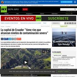 """La capital de Ecuador """"tiene ríos que alcanzan niveles de contaminación severa"""""""