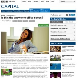 Capital - Is this the answer to office stress?