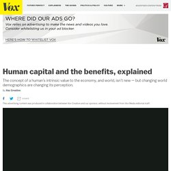 Human capital and the benefits, explained