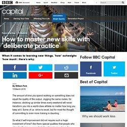 Capital - How to master new skills with 'deliberate practice'