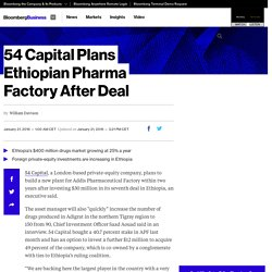54 Capital Plans Ethiopian Pharma Factory After Deal