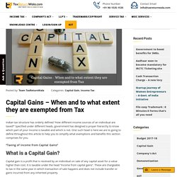 Capital Gain - When and to what extent they are exempted from Tax