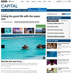Capital - Living the good life with the super rich