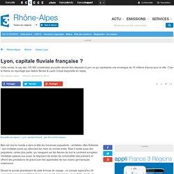 Lyon, capitale fluviale française ? - France 3 Rhône-Alpes