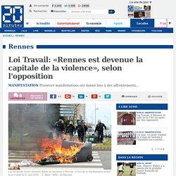Loi Travail: «Rennes est devenue la capitale de la violence», selon l'opposition