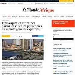 Trois capitales africaines parmi les villes les plus chères du monde pour les expatriés