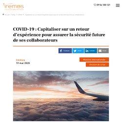 COVID-19 : Capitaliser sur un retour d'expérience pour assurer la sécurité future de ses collaborateurs