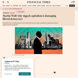 Martin Wolf: why rigged capitalism is damaging liberal democracy