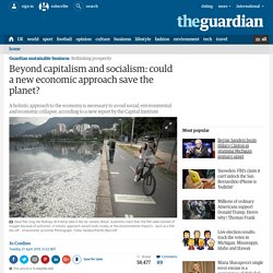 Beyond capitalism and socialism: could a new economic approach save the planet?