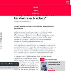 """""""Le capitalisme entretient des liens très étroits avec la violence"""""""