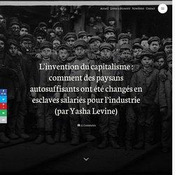 L'invention du capitalisme : comment des paysans autosuffisants ont été changés en esclaves salariés pour l'industrie (par Yasha Levine) – Le Partage