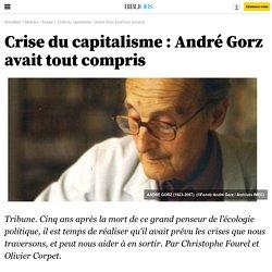 Crise du capitalisme: André Gorz avait tout compris