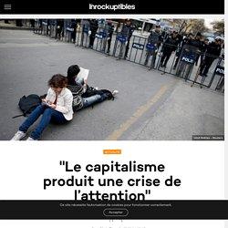 """""""Le capitalisme produit une crise de l'attention"""" - Les Inrocks : magazine et actualité culturelle en continu"""