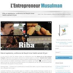 Riba et capitalisme, conférence de Shaykh Umar Vadillo samedi 29 juin - L'Entrepreneur Musulman
