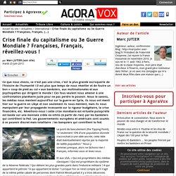 Crise finale du capitalisme ou 3e Guerre Mondiale ? Françaises, Français, réveillez-vous !