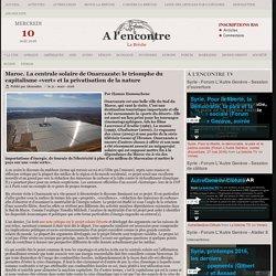 Maroc. La centrale solaire de Ouarzazate: le triomphe du capitalisme «vert» et la privatisation de la nature