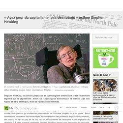 «Ayez peur du capitalisme, pas des robots» estime Stephen Hawking