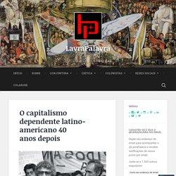 O capitalismo dependente latino-americano 40 anos depois – LavraPalavra